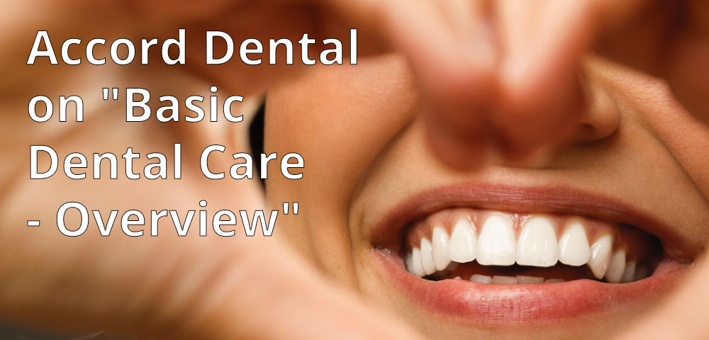 "Accord Dental on ""Basic Dental Care – Overview"""